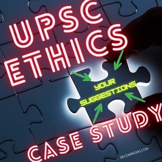 UPSC ETHICS CASE STUDY SUGGESTIONS